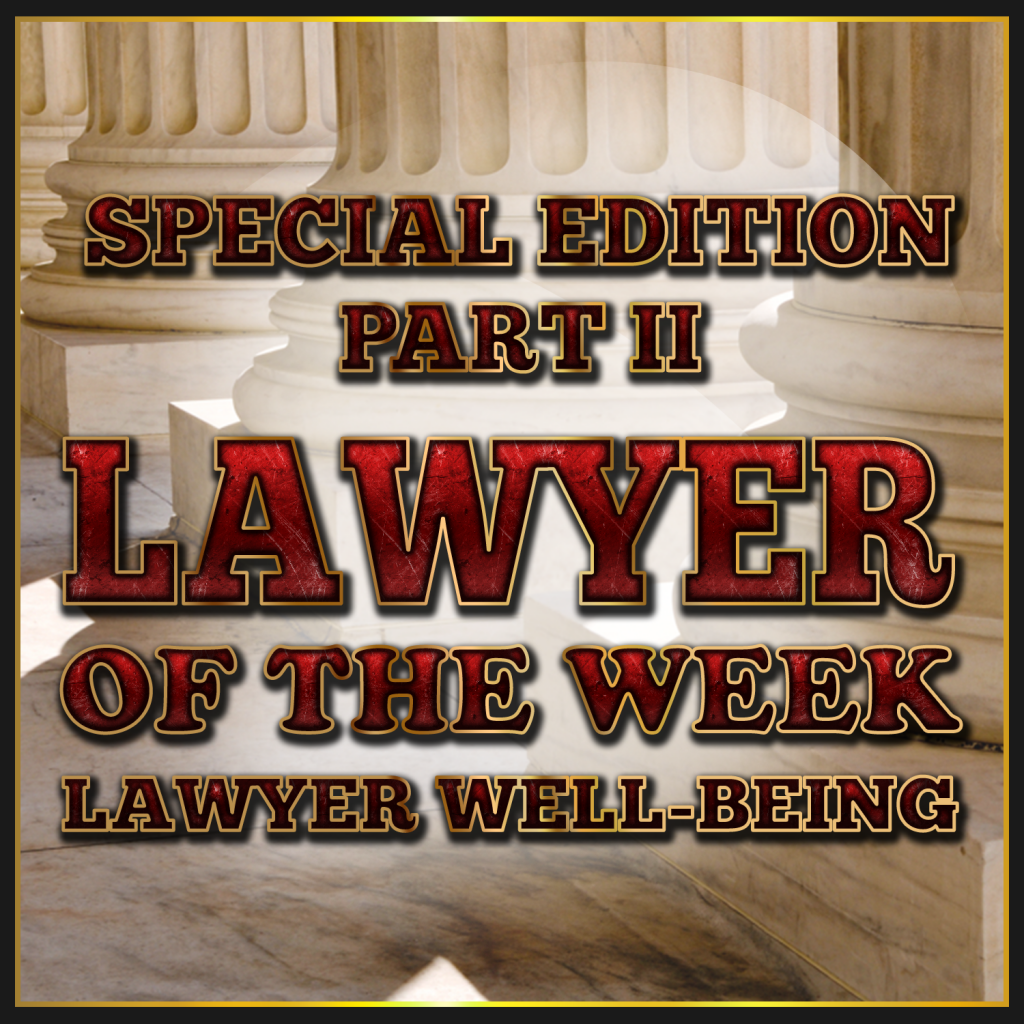 Lawyer of the Week Episode 8, Special Edition Part II – Lawyer Well-Being